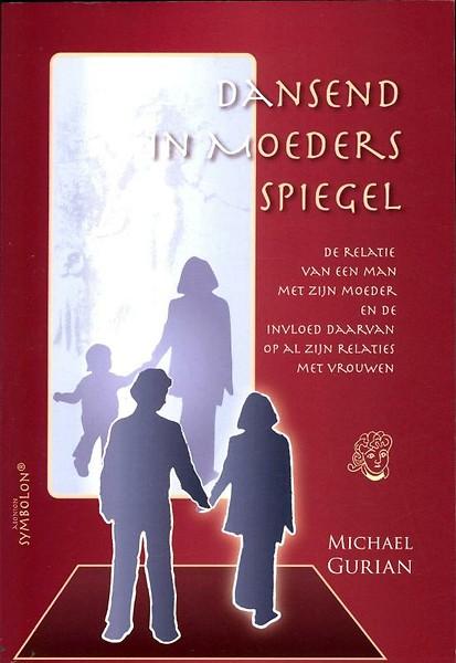 Dansend in moeders spiegel door michael gurian paperback for Moeders en zonen psychologie