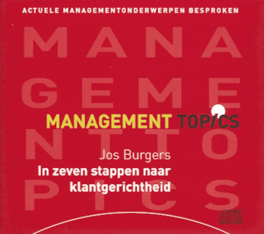 Jos Burgers over zeven stappen naar klantgerichtheid (Management Topics)
