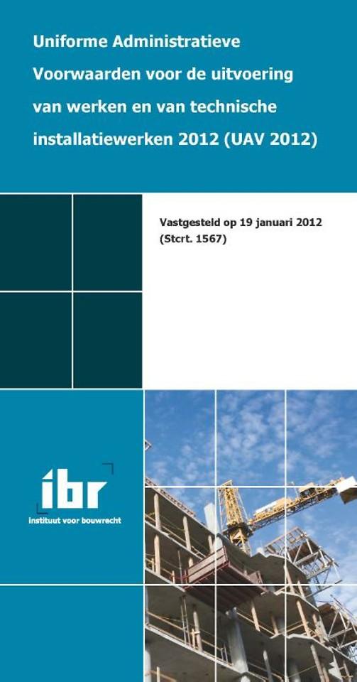 UAV 2012; Uniforme Administratieve Voorwaarden voor de uitvoering van werken en van technische installatiewerken 2012