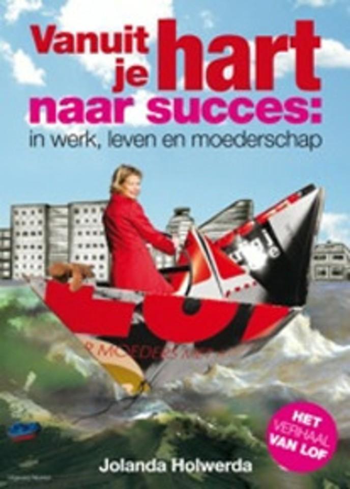 Vanuit je hart naar succes: in werk, leven en moederschap