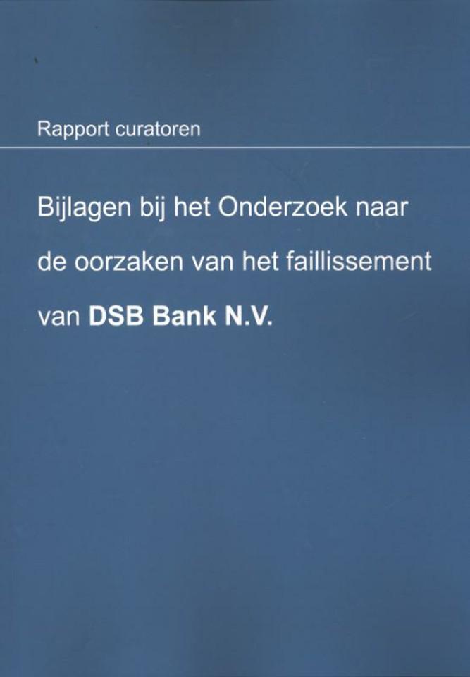 Bijlagen bij het onderzoek naar de oorzaken van het faillissement van DSB Bank N.V.