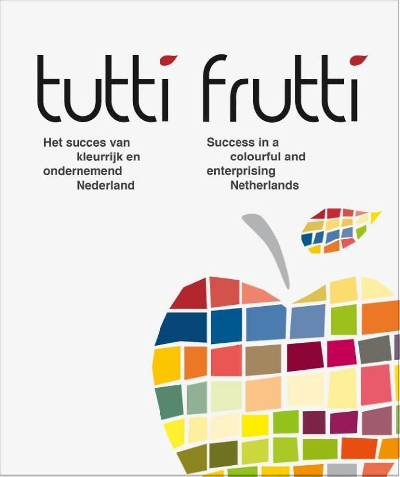 Tutti frutti - Het succes van kleurrijk en ondernemend Nederland