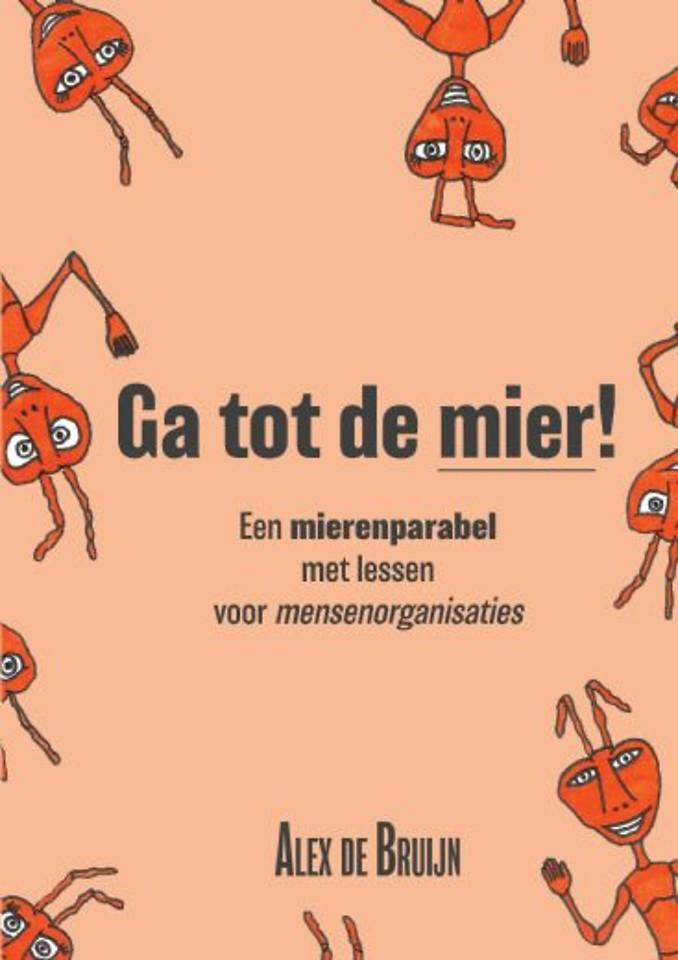 Ga tot de mier! - Een mierenparabel met lessen voor mensenorganisaties