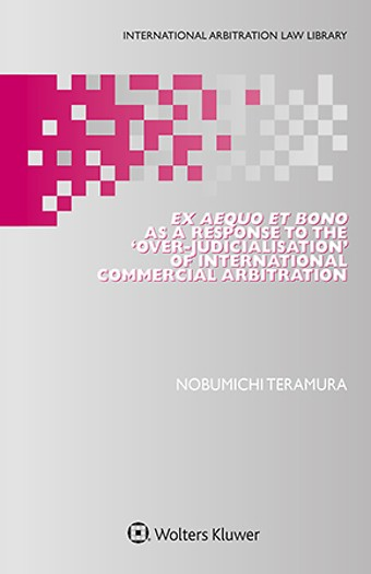 Ex Aequo et Bono as a Response to the 'Over-Judicialisation' of International Commercial Arbitration