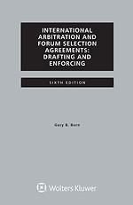 International Arbitration and Forum Selection Agreements, Drafting and Enforcing International