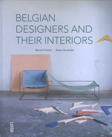Belgian designers and their interiors ; Belgische designers en hun ...