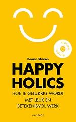 Happyholics - Hoe je gelukkig wordt met leuk en betekenisvol werk