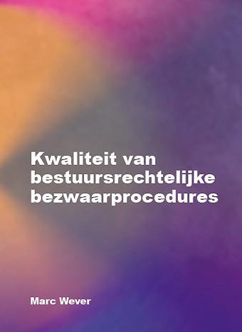 Kwaliteit van bestuursrechtelijke bezwaarprocedures