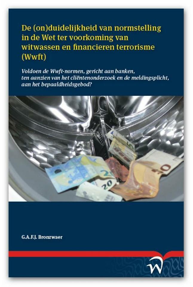 De (on)duidelijkheid van normstelling in de Wet ter voorkoming van witwassen en financieren terrorisme (Wwft)