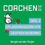 Coachen 3.0 - Deel 2: Oplossingsgerichte gespreksvoering
