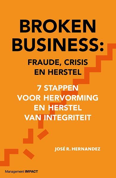 broken business fraude, crisis en herstel door jos� hernandez (boekbroken business fraude, crisis en herstel door jos� hernandez (boek) managementboek nl