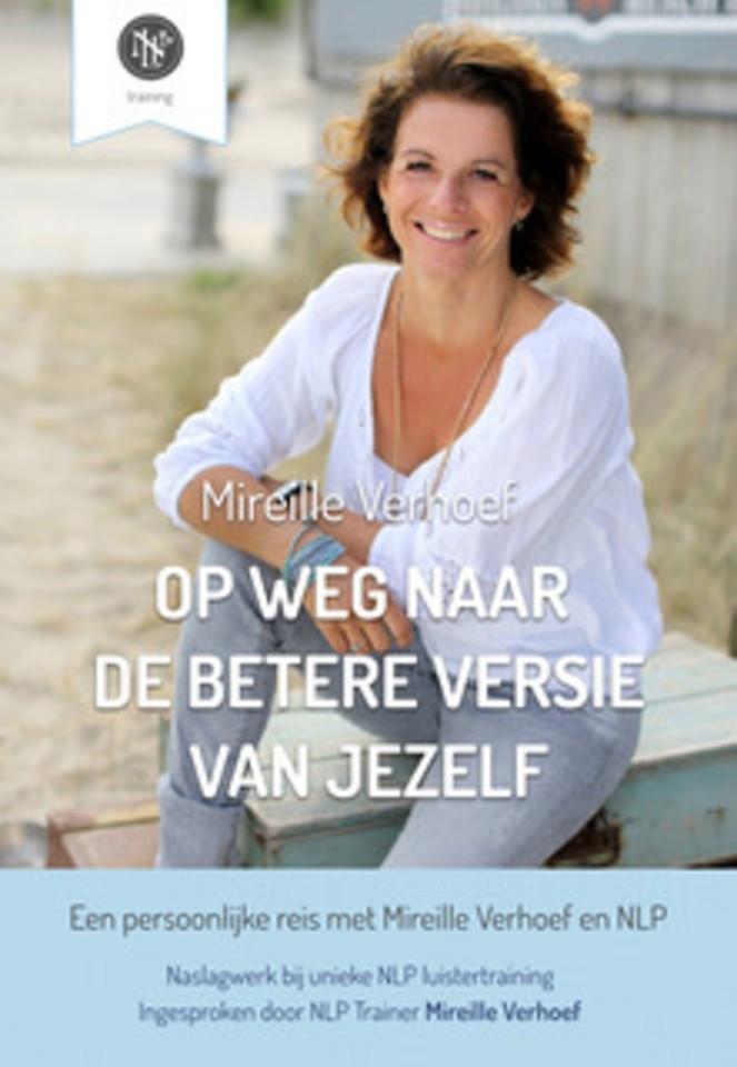 Op weg naar de betere versie van jezelf - een persoonlijke reis met Mireille Verhoef en NLP