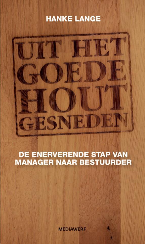 Uit het goede hout gesneden - De enerverende stap van manager naar bestuurder