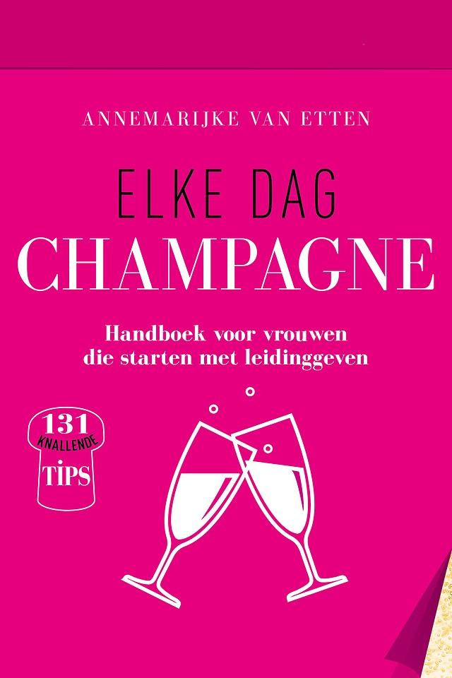 Elke dag champagne - Handboek voor vrouwen die starten met leidinggeven