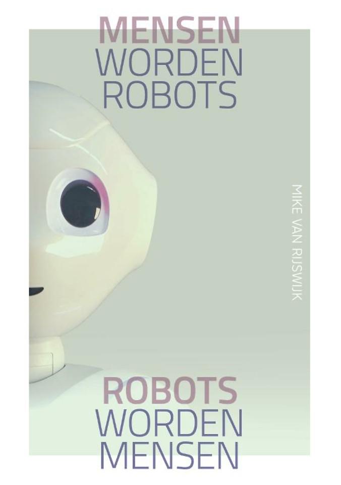 Mensen worden robots, robots worden mensen