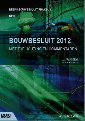 Bouwbesluit 2012 - Met toelichting en commentaren Editie 2019-2020